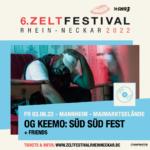 6. Zeltfestival Rhein Neckar - 2022 -  OG Keemo: Süd Süd Fest + Friends